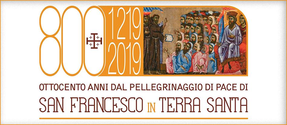 800 Anni dal Pellegrinaggio di Pace<br /> di San Francesco in Terra Santa